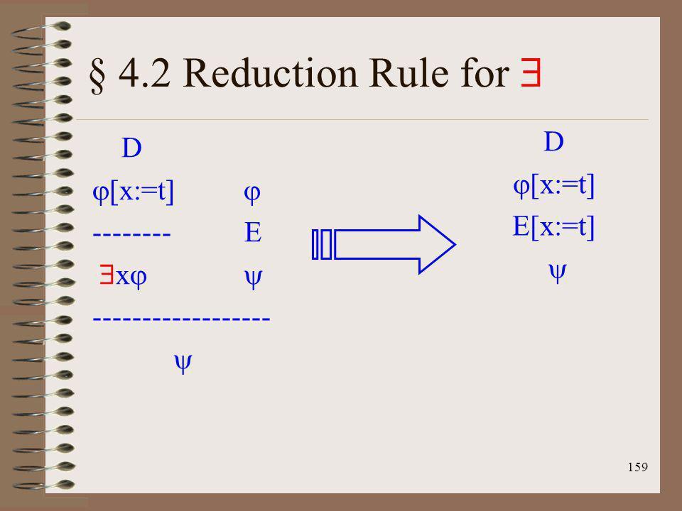 § 4.2 Reduction Rule for  D D [x:=t] [x:=t]  E[x:=t] -------- E 